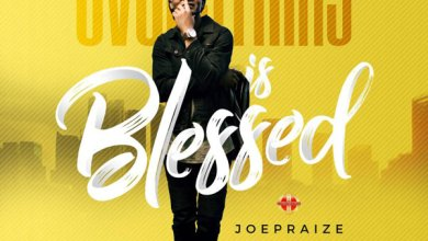 Photo of AUDIO: Joepraize – Everything Is Blessed | @joepraize