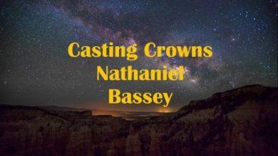Photo of Casting Crowns – Nathaniel Bassey (Mp3 and Lyrics)