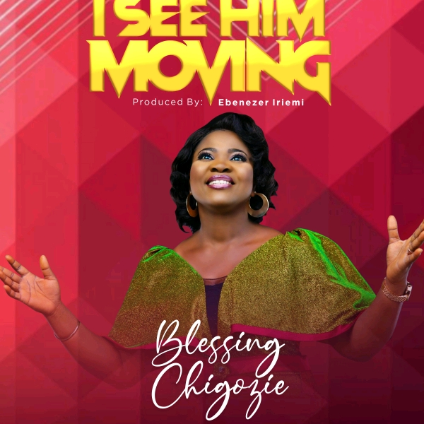 """Blessing Chigozie - """"I See Him Moving"""