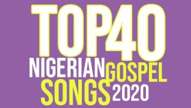 Photo of TOP 40 NIGERIAN GOSPEL SONGS OF 2020 [TRENDING]