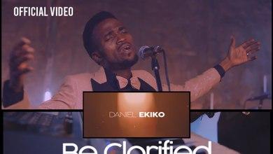 Photo of Daniel Ekiko – Be Glorified (Official Video)