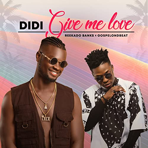 Didi – Give me Love ft. Reekado Banks