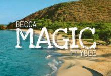 "Becca – ""Magic"" ft. Ycee"