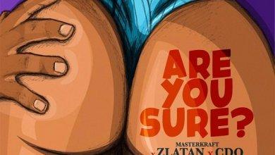 Masterkraft ft. Zlatan Ibile, CDQ – Are You Sure