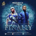 Rozzy-K ft. Teni – Finally