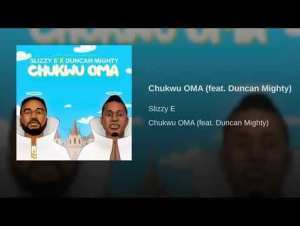 Slizzy E ft. Duncan Mighty – Chukwu Oma