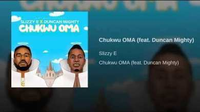 Slizzy E ft. Duncan Mighty – Chukwu Oma