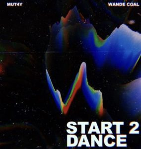Mut4y – Start 2 Dance Ft. Wande Coal