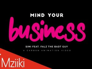 Simi – Mind Your Business ft. Falz Mp4 Download