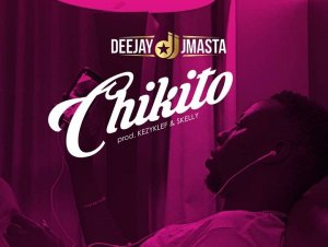 Chikito by Deejay J Masta
