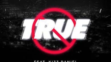 Mayorkun – True ft. Kizz Daniel