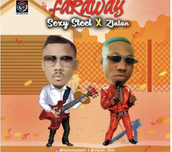 Sexy Steel Ft  Zlatan Ibile – Far Away (Mp3 Download)