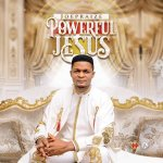 Joe Praize Powerful Jesus Mp3 Download