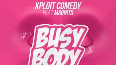 Xploit Comedy ft Magnito Busy Body Mp3 Download