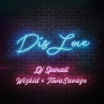DJ Spinall – Dis Love ft. Wizkid, Tiwa Savage