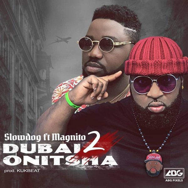 Dubai 2 Onitsha by Slowdog & Magnito Mp3 Download