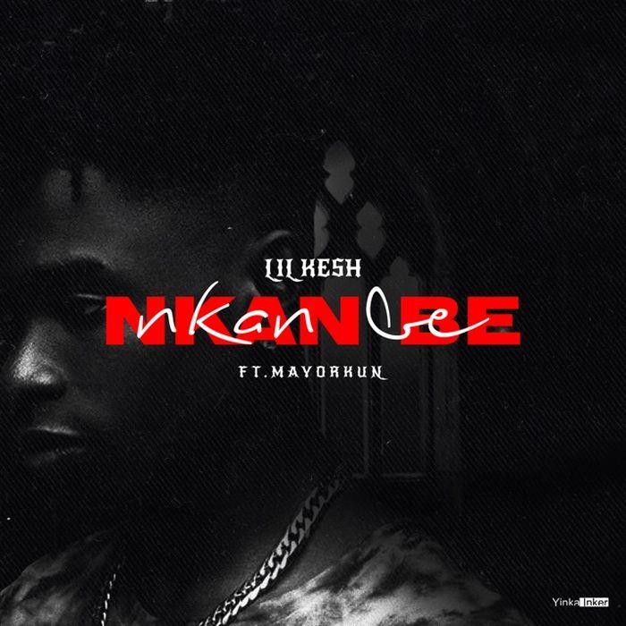 Nkan Be by Lil Kesh & Mayorkun