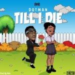 Dotman – Till I Die
