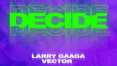 Decide by Larry Gaaga & Vector – Mp3 Download