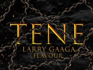 Tene is a song by Larry Gaaga and Flavour Mp3 Download.