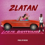 Yeye Boyfriend by Zlatan Mp3 Download
