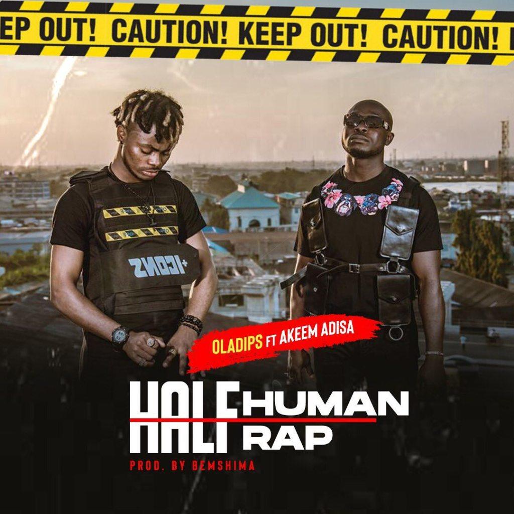 Oladips Half Human Half Rap ft Akeem Adisa