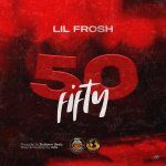 Lil Frosh 50 Fifty Mp3 Download