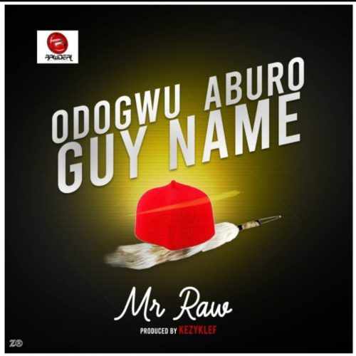 Mr Raw Odogwu Aburo Guy Name