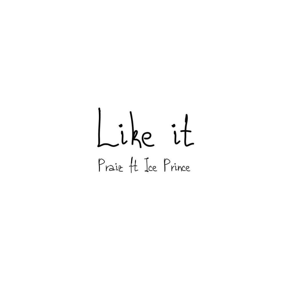 Praiz – Like It ft. Ice Prince