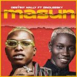 Destiny Mally Ft. Zinoleesky Masun