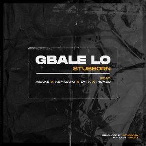 Stubborn Beatz Ft Lyta Picazo – Gbale Lo