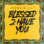 Ceeza Milli Blessed 2 Have You artwork
