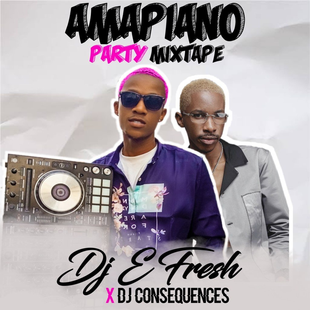 DJ E Fresh x Dj Consequnce – Amapiano Party Mixtap 2020