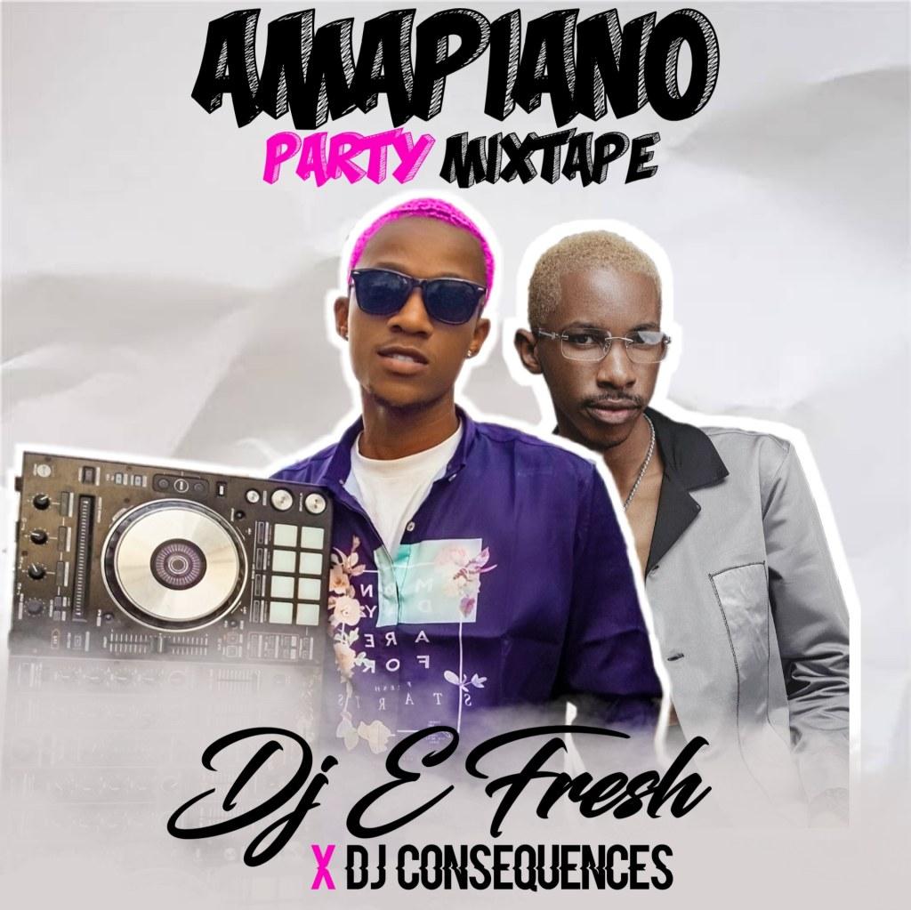 DJ E Fresh x Dj Consequnce – Amapiano Party Mixtap 2020