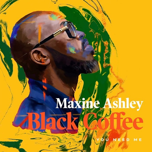 Black Coffee You Need Me ft. Maxine Ashley Sun El Musician