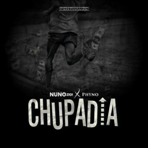 Nuno Zigi Ft. Phyno Chupadia