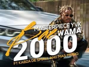Masterpiece YVK Bae Wama 2000 Ft Kabza De Small Mas MusiQ
