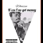 Whazzee Bcos i no Get Money Artwork