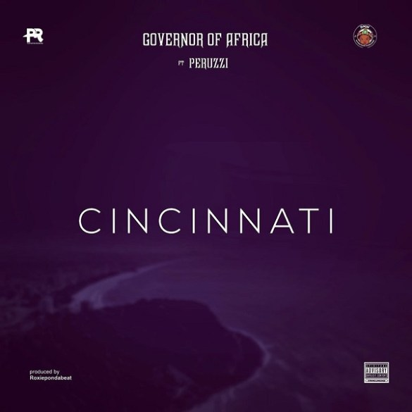 Governor Of Africa ft. Peruzzi – Cincinnati
