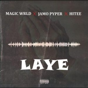 Laye by Magic Wrld ft Jamopyper & Hitee Mp3 Download