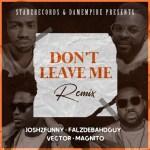 Josh2funny ft. Falz & Vector x Magnito – Don't Leave Me (Remix)
