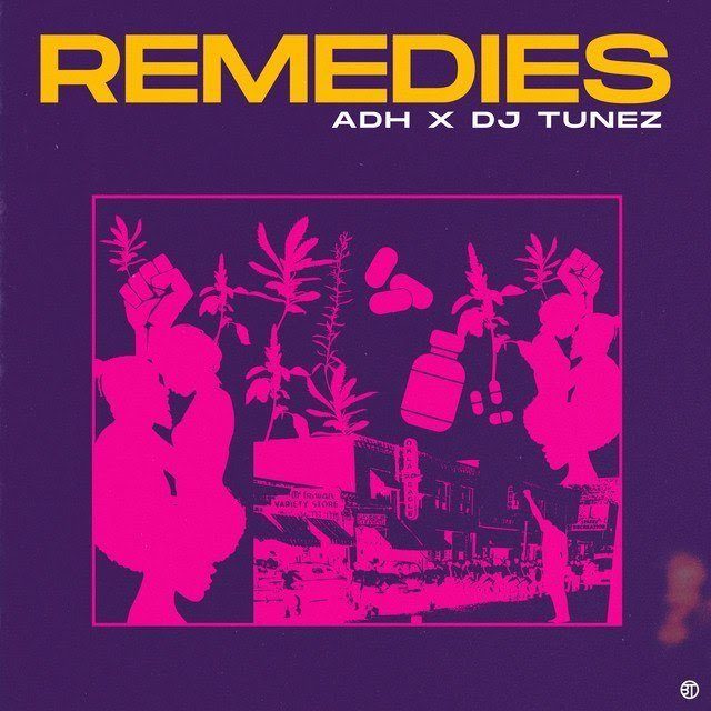 ADH – Remedies Ft. DJ Tunez