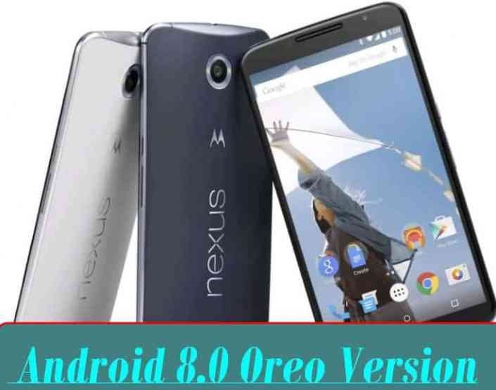 How To Install Android 8.0 Oreo Version For Google Nexus 6