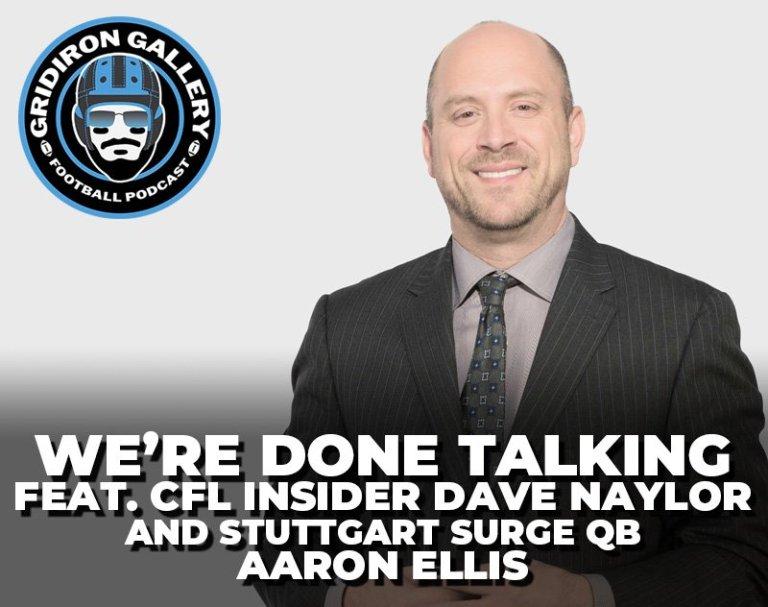 We're Done Talking - Feat. CFL Insider Dave Naylor and Stuttgart Surge QB Aaron Ellis