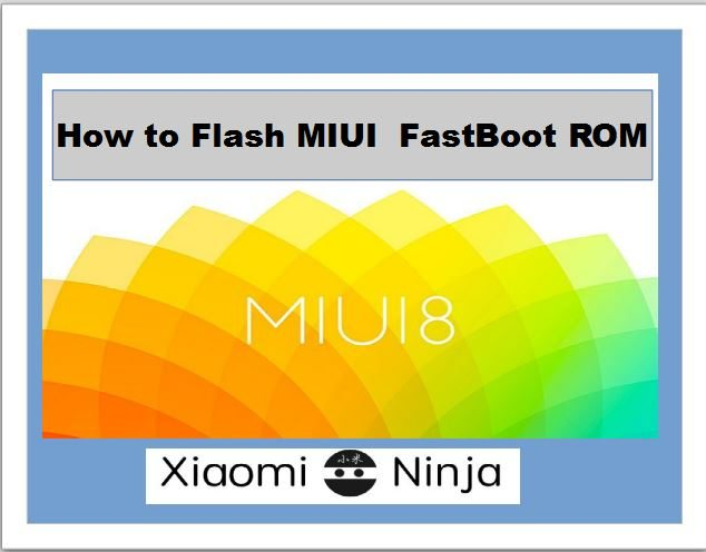 How to flash MIUI fastboot ROM using Mi Flash Tool [Guide and Download]