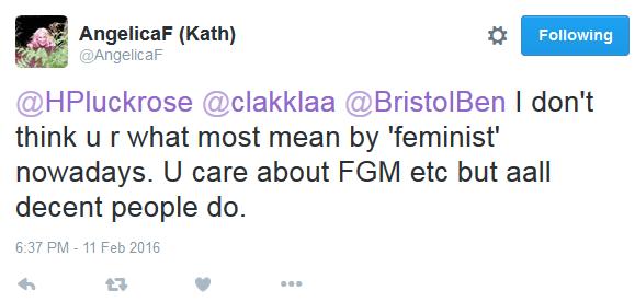 """Tweet de Kath para Helen: """"Eu não acho que você é o que a maioria quer dizer com 'feminista' hoje em dia. Você se importa com mutilação genital feminina etc. mas todas as pessoas decentes se importam."""""""