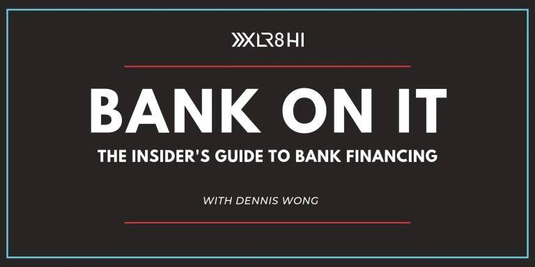 Bank on It The Insider's Guide to Bank Financing_XLR8HI_Hawaii's Entrepreneurship Center_Workshop.png