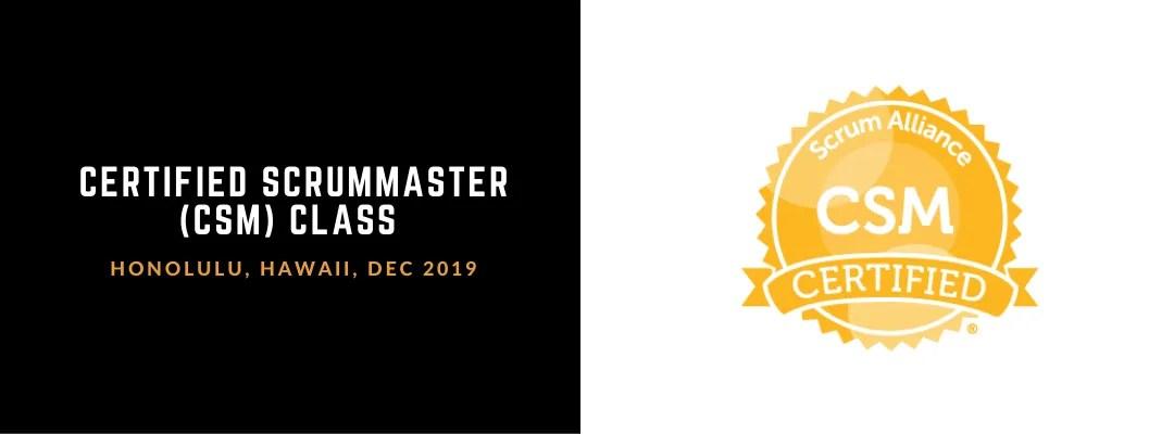 Certified ScrumMaster (CSM) class - Honolulu, Hawaii, Dec 2019