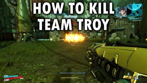Borderlands 3 How To Kill Team Troy