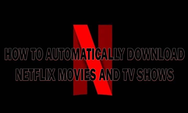 Как автоматически загружать фильмы и шоу Netflix